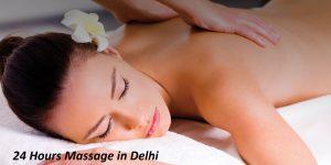 24 Hours Massage in Delhi